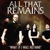 All That Remains - What If I Was Nothing?