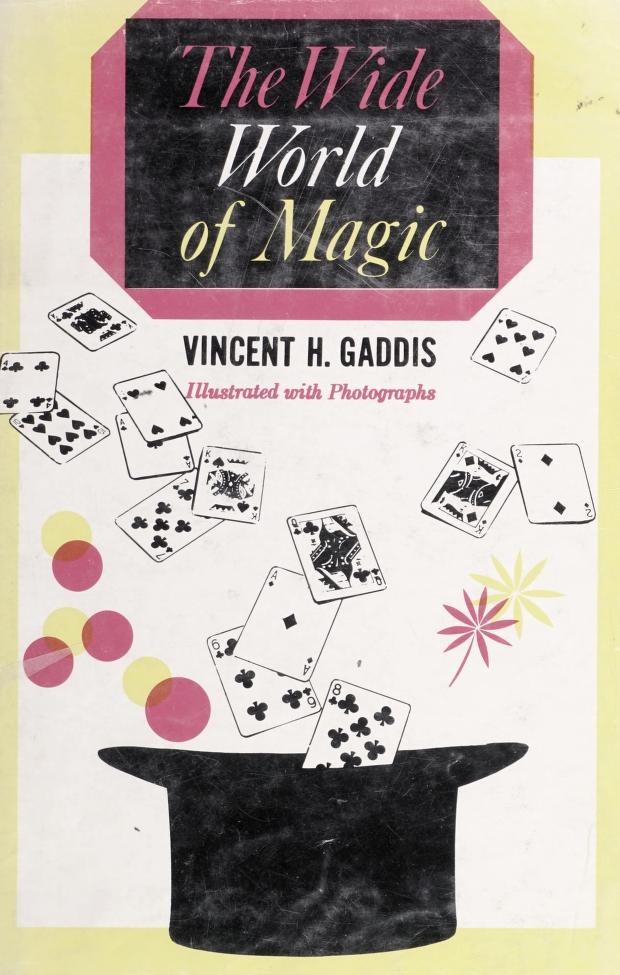 The wide world of magic by Vincent H. Gaddis